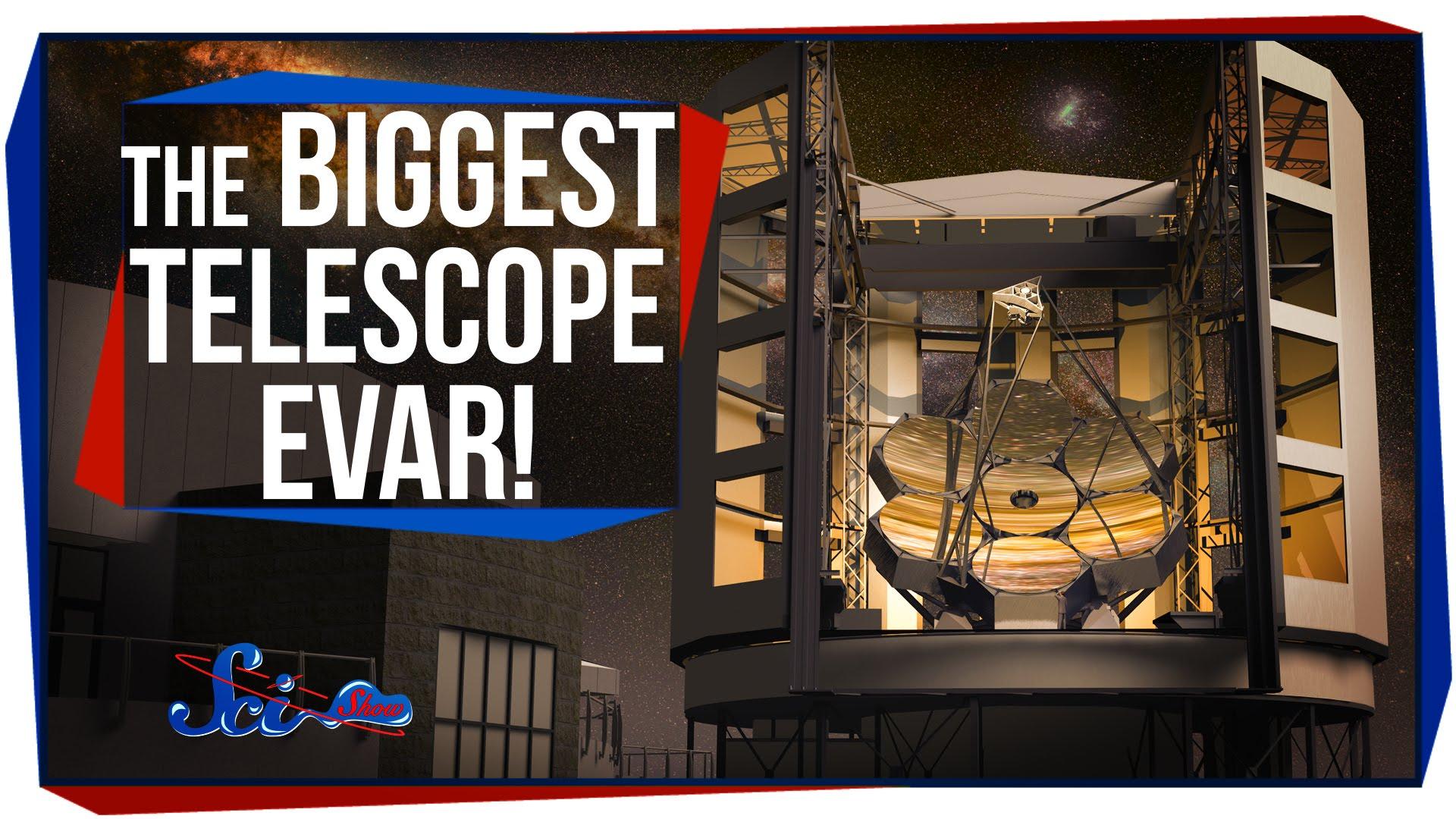 The Biggest Telescope EVAR!