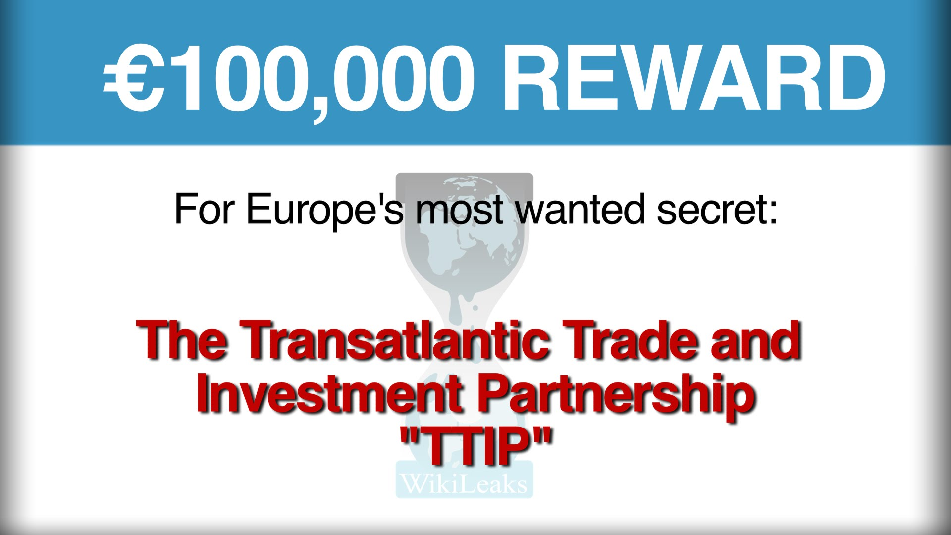 WikiLeaks is raising €100,000 reward for the Transatlantic Trade and Investment Partnership 'TTIP'