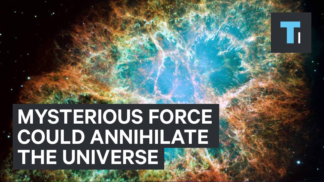 A mysterious force could annihilate the universe