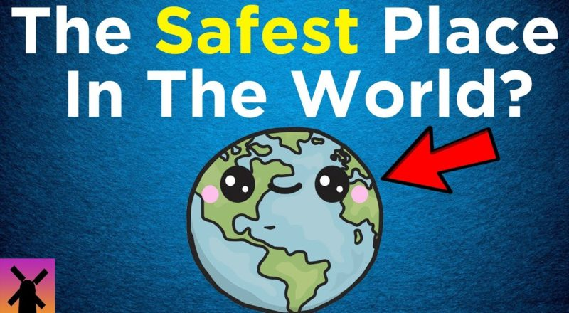 What's the Safest Place on Earth?